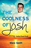[(The Coolness of Josh)] [By (author) Marc Swift ] published on (October, 2012)