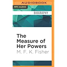 The Measure of Her Powers: An M.F.K. Fisher Reader