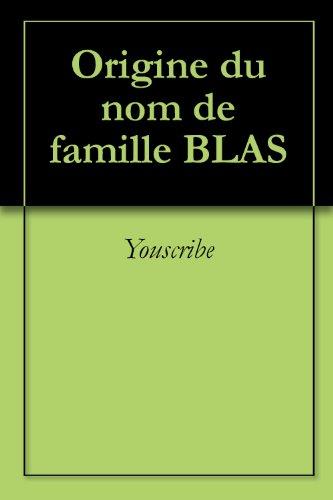 Origine du nom de famille BLAS (Oeuvres courtes) par Youscribe