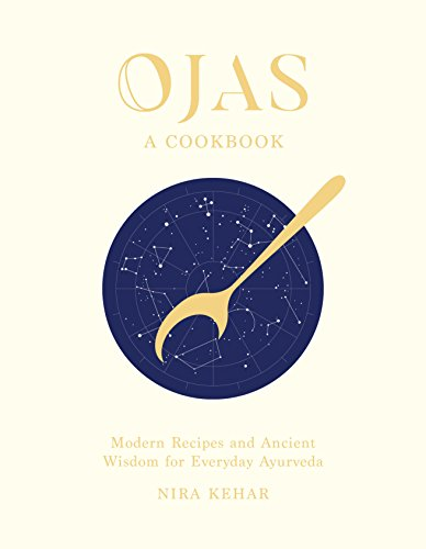 Ojas: Modern Recipes and Ancient Wisdom for Everyday Ayurveda -