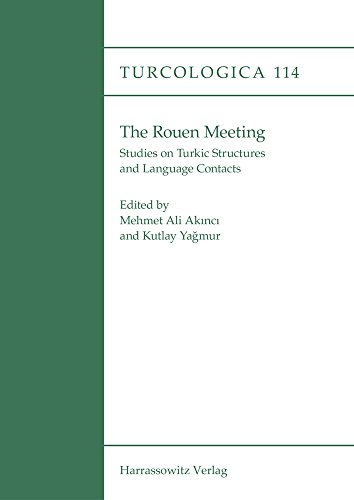 The Rouen Meeting: Studies on Turkic Structures and Language Contacts (Turcologica, Band 114)