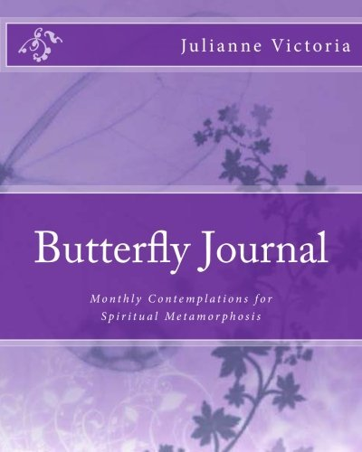 Butterfly Journal: Monthly Contemplations for Spiritual Metamorphosis by Julianne Victoria (May 03,2013)