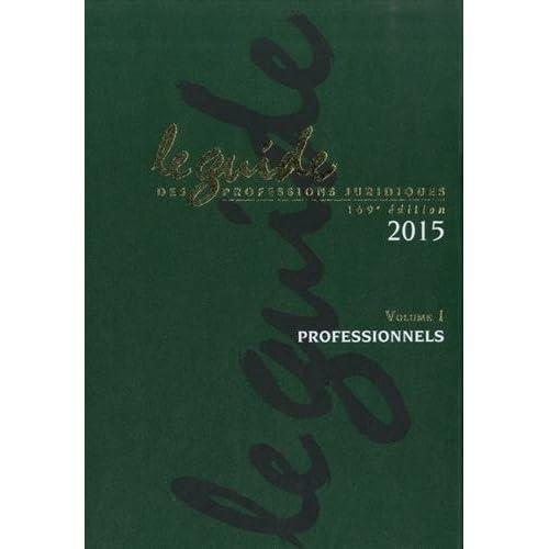 Le guide des professions juridiques 2015 : Volumes 1 et 2, Professionels ; Juridictions, Administrations et Organismes