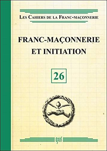 Franc-Maçonnerie et initiation - Livret 26 par Collectif