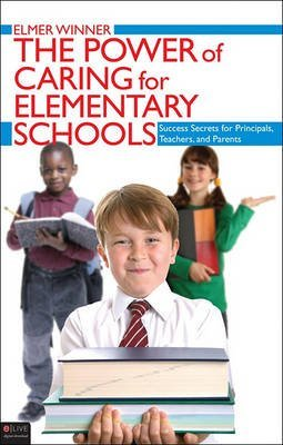 [The Power of Caring for Elementary Schools: Success Secrets for Principals, Teachers, and Parents] (By: Elmer Winner) [published: June, 2010]