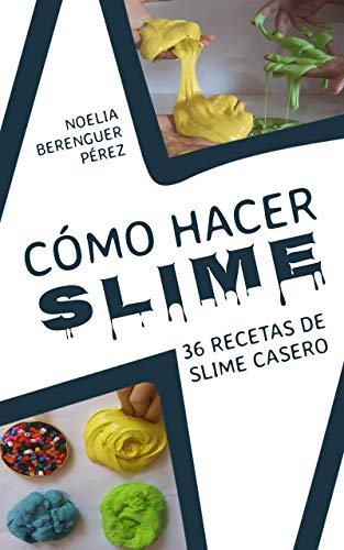 Cómo hacer Slime: 36 recetas de slime casero eBook: Noelia ...
