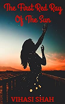 The First Red Ray Of The Sun: A Collection Of Short Poems by [Shah, Vihasi]