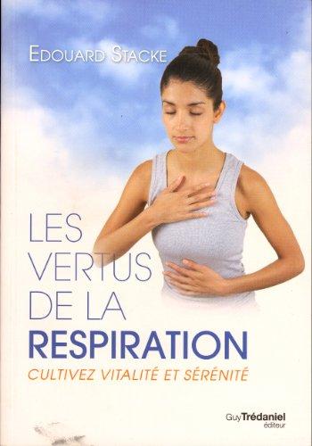 Les vertus de la respiration : Cultivez vitalit et srnit