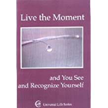 Live the Moment: And You See and Recognize Yourself