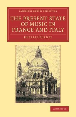 [(The Present State of Music in France and Italy: Or, the Journal of a Tour Through Those Countries, Undertaken to Collect Materials for a General History of Music)] [Author: Charles Burney] published on (November, 2014)