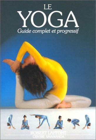 Le Yoga. Guide complet et progressif