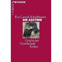 Die Assyrer: Geschichte, Gesellschaft, Kultur (Beck'sche Reihe)
