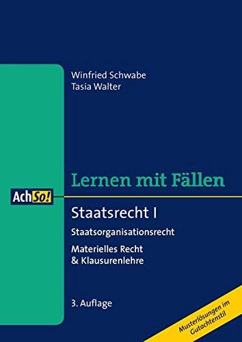 Staatsrecht I Staatsorganisationsrecht: Materielles Recht & Klausurenlehre (AchSo! Lernen mit Fällen)