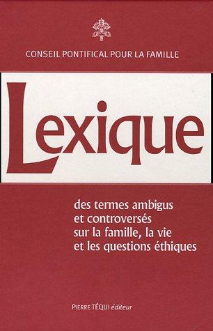 Lexique des termes ambigus et controversés : Sur la vie, la famille et les questions éthiques par Conseil Pontifical Famille