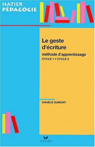 Le geste d'écriture : Méthode d'apprentissage Cycle 1/Cycle 2 par Danièle Dumont