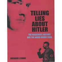Telling Lies About Hitler: The Holocaust, History and the David Irving Trial