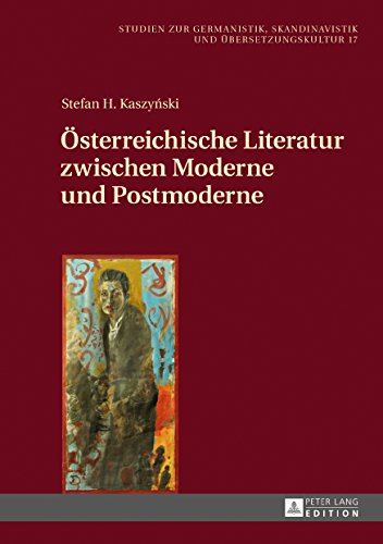 Oesterreichische Literatur zwischen Moderne und Postmoderne (Studien zur Germanistik, Skandinavistik und Uebersetzungskultur 17)