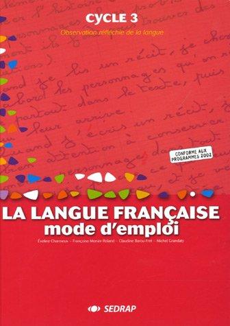 La langue franaise, mode d'emploi Cycle 3 Cycle 3 (Le manuel)