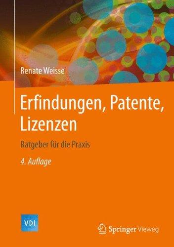 Erfindungen, Patente, Lizenzen: Ratgeber für die Praxis (VDI-Buch)