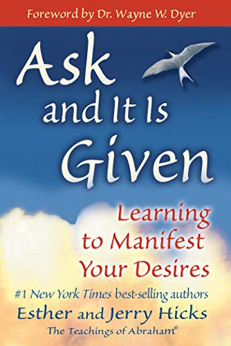 Ask and It Is Given: Learning to Manifest Your Desires (Law of Attraction Book 7) (English Edition)