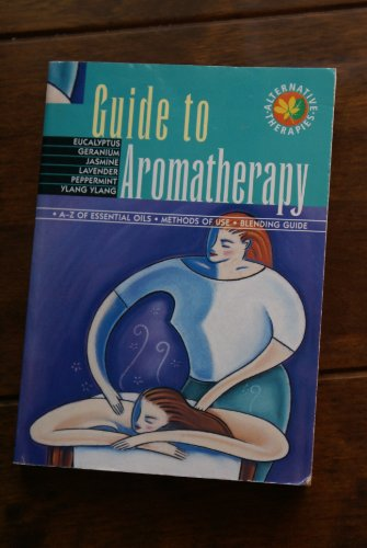Alternative Therapies: Guide To Aromatherapy (Geddes & Grosset Edition)
