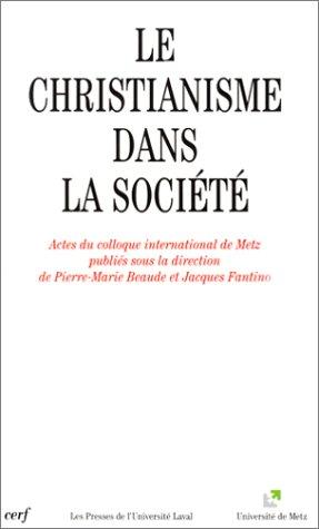 LE CHRISTIANISME DANS LA SOCIETE. Actes du colloque international de Metz (mai 1995)