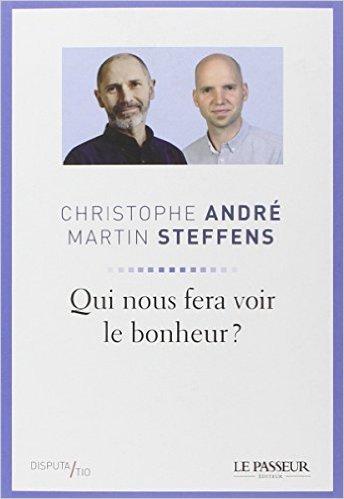 Qui nous fera voir le bonheur ? de Christophe André ,Martin Steffens ( 4 septembre 2014 )
