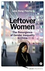 Leftover Women: The Resurgence of Gender Inequality in China (Asian Arguments) by Leta Hong Fincher (2014-04-10)