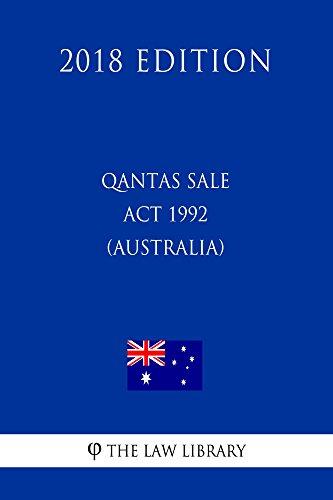 Qantas Sale Act 1992 (Australia) (2018 Edition) (English Edition)