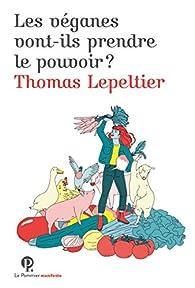 Les véganes vont-ils prendre le pouvoir ? par Thomas Lepeltier