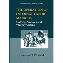 The Operation of Internal Labor Markets: Staffing Practices and Vacancy Chains