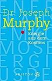 Energie aus dem Kosmos: Ihre unversiegbare Quelle der Kraft - Joseph Murphy