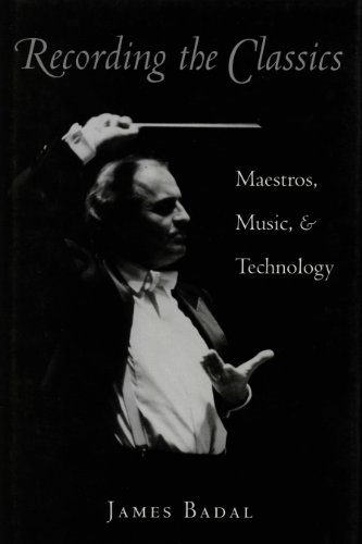 Recording the Classics: Maestros, Music and Technology (English Edition)