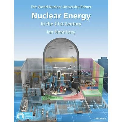 nuclear-energy-in-the-21st-century-world-nuclear-university-primer-author-ian-hore-lacy-published-on