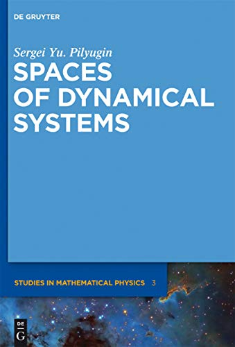 Spaces of Dynamical Systems (De Gruyter Studies in Mathematical Physics Book 3) (English Edition)