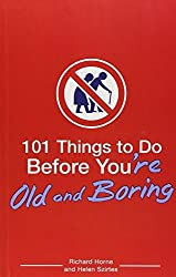 101 Things to Do Before You're Old and Boring by Richard Horne (2006-10-01)