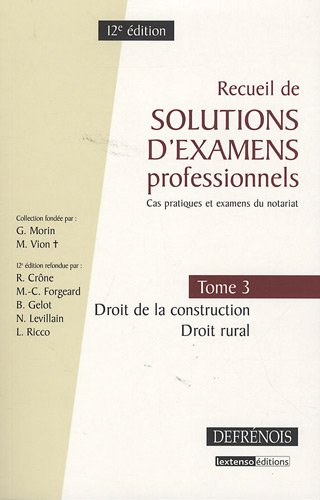 Recueil de solutions d'examens professionnels : Tome 3, Droit de la construction, droit rural