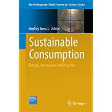 Sustainable Consumption: Design, Innovation and Practice (The Anthropocene: Politik—Economics—Society—Science)