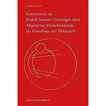 Kommentar zu Rudolf Steiners Vorträgen über Allgemeine Menschenkunde als Grundlage der Pädagogik: Der seelisch, der geistige und der leibliche Gesichtspunkt.
