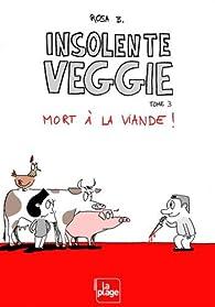 Insolente veggie, tome 3 : Mort à la viande ! par Rosa B.