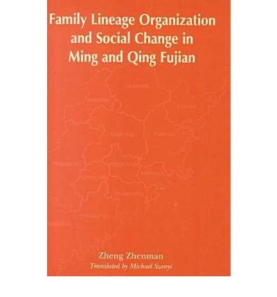 [(Family Lineage Organization and Social Change in Ming and Qing Fujian)] [Author: Zheng Zhenman] published on (December, 2001)