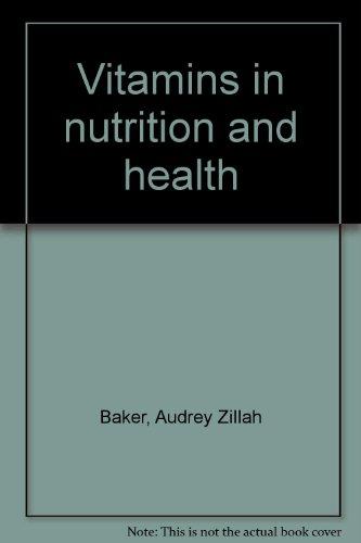 VITAMINS IN NUTRITION AND HEALTH. par Audrey Z. Baker