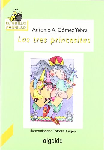 Las tres princesitas (Infantil - Juvenil - El Grillo... - El Grillo Amarillo) por Antonio A. Gómez Yebra