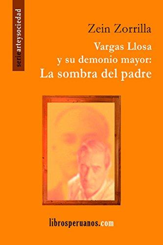 Vargas Llosa y su demonio mayor: La sombra del padre por Zein Zorrilla