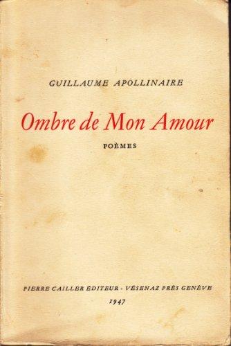 Ombre de mon amour : Poèmes / Guillaume Apollinai...