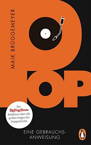 Pop: Eine Gebrauchsanweisung - Der Rolling-Stone-Redakteur über alle großen Fragen der Popgeschichte