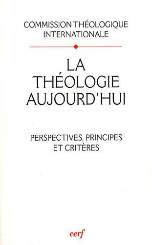 La thologie aujourd'hui : perspectives, principes et critres