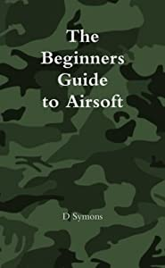 The Beginners Guide To Airsoft by lulu.com