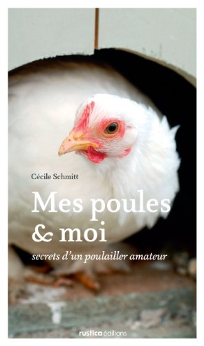 Mes poules et moi : Secrets d'un poulailler amateur par Cécile Schmitt