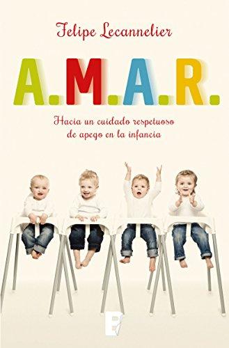 A.M.A.R: Hacia un cuidado respetuoso de apego en la infancia por Felipe Lecannelier
